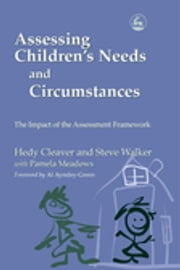 Assessing Children's Needs and Circumstances - The Impact of the Assessment Framework ebook by Hedy Cleaver,Steve Walker,Al Aynsley-Green