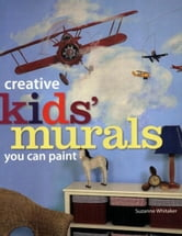 Creative Kids' Murals You Can Paint ebook by Suzanne Whitaker