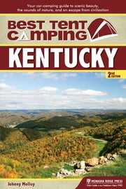 Best Tent Camping: Kentucky - Your Car-Camping Guide to Scenic Beauty, the Sounds of Nature, and an Escape from Civilization ebook by Johnny Molloy