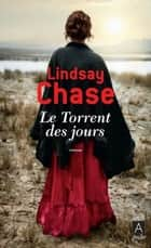 Le Torrent des jours ebook by Lindsay Chase