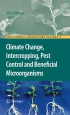 Climate Change, Intercropping, Pest Control and Beneficial Microorganisms ebook by Eric Lichtfouse