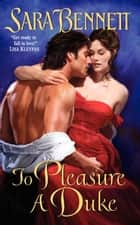 To Pleasure a Duke ebook by Sara Bennett