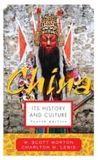 China: Its History and Culture ebook by W. Scott Morton, Charlton M. Lewis