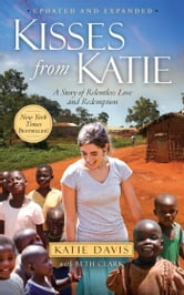 Kisses from Katie - A Story of Relentless Love and Redemption ebook by Katie J. Davis
