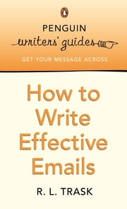 Penguin Writers' Guides: How to Write Effective Emails - How to Write Effective Emails ebook by Kobo.Web.Store.Products.Fields.ContributorFieldViewModel