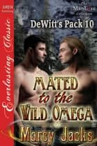 Mated to the Wild Omega ebook by Marcy Jacks