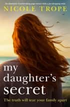 My Daughter's Secret - An absolutely heartbreaking page turner with a jaw-dropping twist 電子書籍 by Nicole Trope