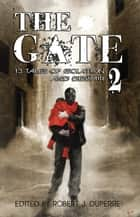 The Gate 2 - 13 Tales of Isolation and Despair ebook by Robert J. Duperre, David Dalglish, JL Bryan