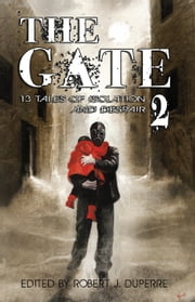 The Gate 2 - 13 Tales of Isolation and Despair ebook by Robert J. Duperre,David Dalglish,JL Bryan