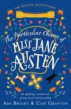 The Particular Charm of Miss Jane Austen - An uplifting, comedic tale of time travel and friendship ebook by