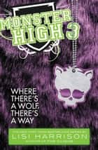 Monster High: Where There's a Wolf, There's a Way ebook by Lisi Harrison