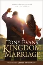 Kingdom Marriage - Connecting God's Purpose with Your Pleasure ebook by Tony Evans