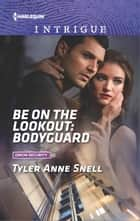 Be on the Lookout: Bodyguard eBook by Tyler Anne Snell