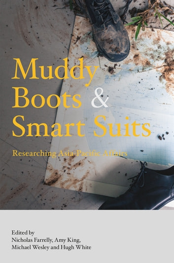 Muddy Boots & Smart Suits - Researching Asia-Pacific Affairs ebook by Nicholas Farrelly,Amy King,Michael Wesley,Hugh White