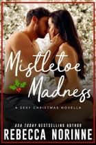 Mistletoe Madness ebook by Rebecca Norinne
