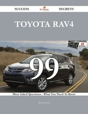 Toyota RAV4 99 Success Secrets - 99 Most Asked Questions On Toyota RAV4 - What You Need To Know ebook by Bonnie Wyatt