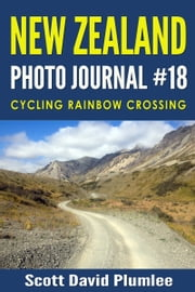 New Zealand Photo Journal #18: Cycling Rainbow Crossing ebook by Scott David Plumlee