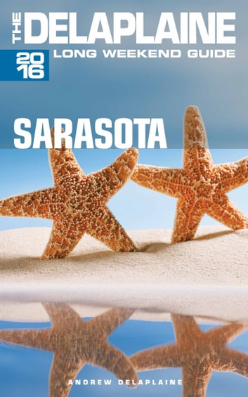 Sarasota: The Delaplaine 2016 Long Weekend Guide ebook by Andrew Delaplaine