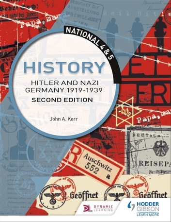 National 4 & 5 History: Hitler and Nazi Germany 1919-1939: Second Edition ebook by John Kerr