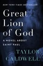 Great Lion of God - A Novel About Saint Paul ebook by Taylor Caldwell