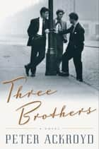 Three Brothers ebook by Peter Ackroyd