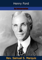 Henry Ford - An Interpretation ebook by Rev. Samuel S. Marquis