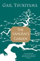 The Samurai's Garden ebook by Gail Tsukiyama