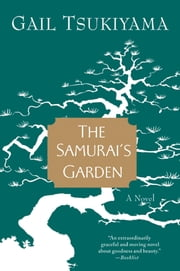 The Samurai's Garden - A Novel ebook by Gail Tsukiyama