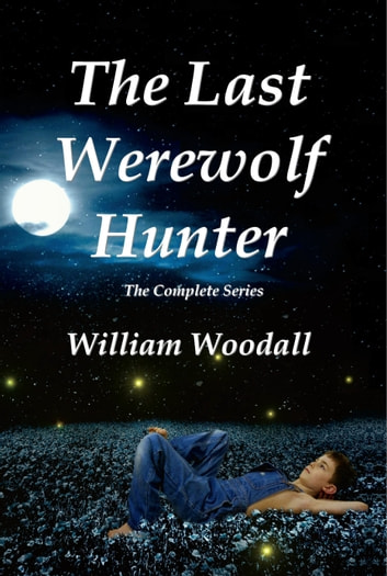 The Last Werewolf Hunter: The Complete Series ebook by William Woodall