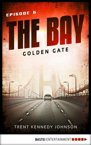 The Bay - Golden Gate ebook by Trent Kennedy Johnson