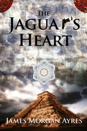 The Jaguar's Heart ebook by James Morgan Ayres