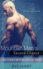 Mountain Man's Second Chance ebook by Rye Hart