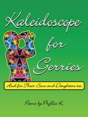 Kaleidoscope for Gerries - (and for their sons and daughters too) ebook by Phyllis K.