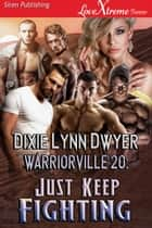 Warriorville 20: Just Keep Fighting ebook by Dixie Lynn Dwyer