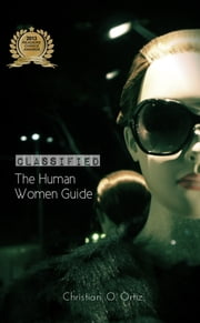 Classified : The Human Women Guide ebook by Christian .O. Ortiz