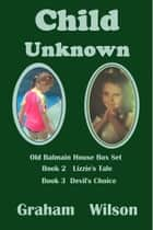 Child Unknown: Old Balmain House Books 2 & 3 eBook par Graham Wilson