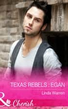 Texas Rebels: Egan (Mills & Boon Cherish) (Texas Rebels, Book 1) ebook by Linda Warren