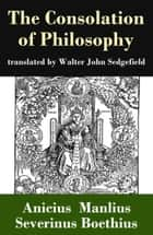 The Consolation of Philosophy (translated by Walter John Sedgefield) ebook by Anicius Manlius Severinus Boethius,Walter John Sedgefield