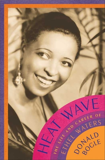 Heat Wave - The Life and Career of Ethel Waters ebook by Donald Bogle