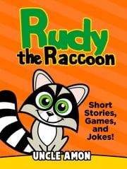 Rudy the Raccoon: Short Stories, Games, and Jokes! ebook by Uncle Amon