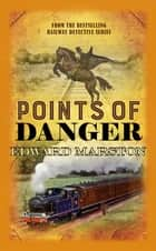 Points of Danger ebook by Edward Marston