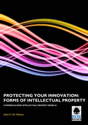 Protecting Your Innovation: Forms of Intellectual Property ebook by Kobo.Web.Store.Products.Fields.ContributorFieldViewModel