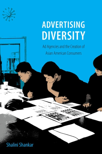 Advertising Diversity - Ad Agencies and the Creation of Asian American Consumers ebook by Shalini Shankar