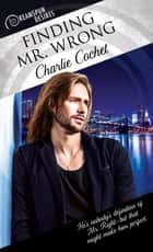 Finding Mr. Wrong ebook by Charlie Cochet