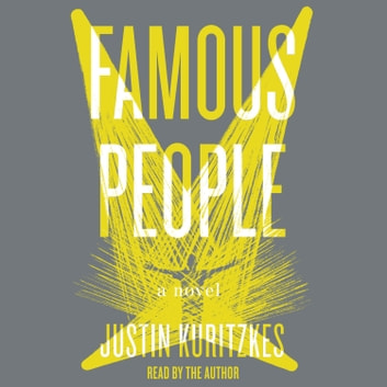 Famous People - A Novel audiobook by Justin Kuritzkes
