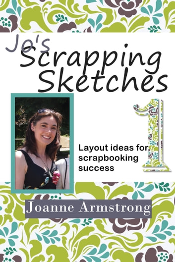 Jo's Scrapping Sketches: Layout Ideas for Scrapbooking Success Vol. 1 ebook by Joanne Armstrong