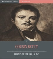 Cousin Betty (La Cousine Bette) (Illustrated Edition) ebook by Honore Balzac