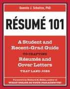 Resume 101 - A Student and Recent-Grad Guide to Crafting Resumes and Cover Letters that Land Jobs ebook by Quentin J. Schultze, Richard N. Bolles