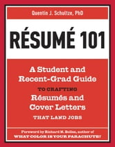 Resume 101 - A Student and Recent-Grad Guide to Crafting Resumes and Cover Letters that Land Jobs ebook by Quentin J. Schultze
