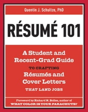 Resume 101 - A Student and Recent-Grad Guide to Crafting Resumes and Cover Letters that Land Jobs ebook by Quentin J. Schultze,Richard N. Bolles